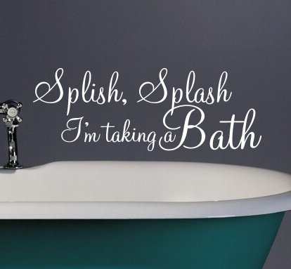 SPLISH SPLASH I'M TAKING A BATH